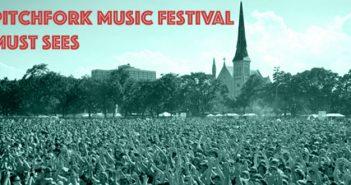 Pitchfork Music Festival Must Sees