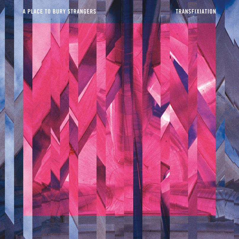 Transfixiation | A Place to Bury Strangers