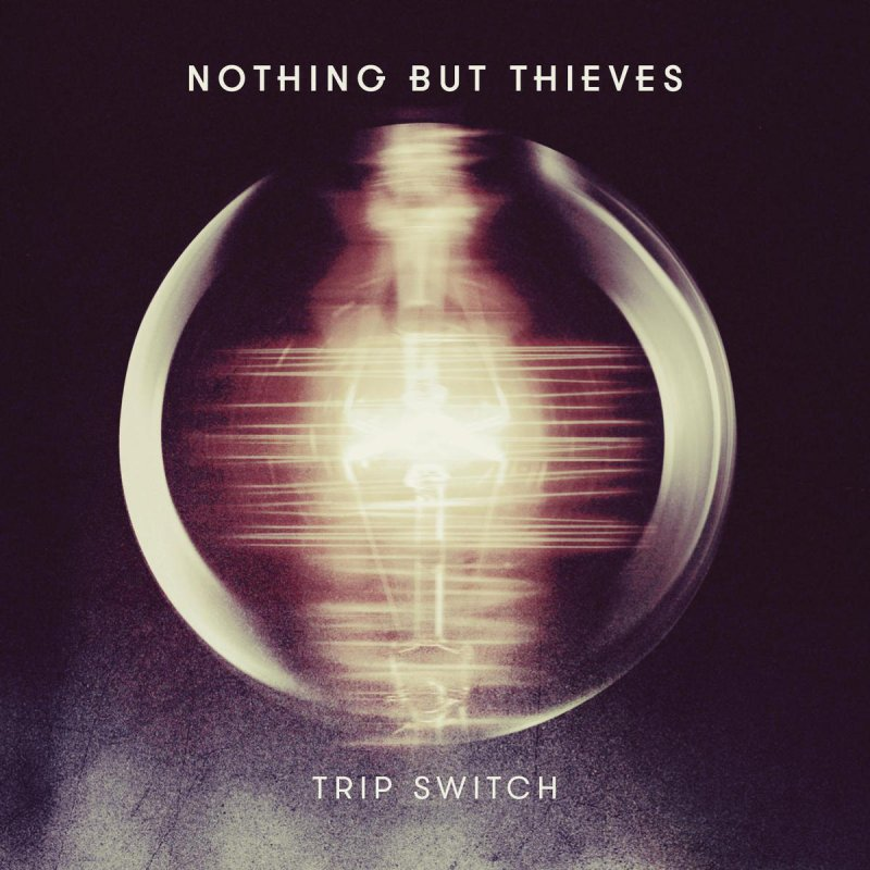 Trip Switch | Nothing But Thieves