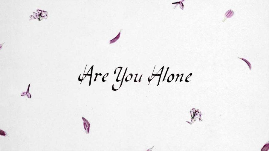 Are You Alone? | Majical Cloudz