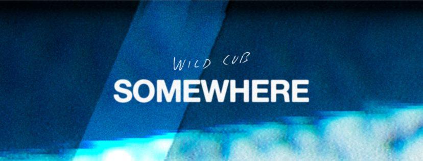 Somewhere+%7C+Wild+Cub