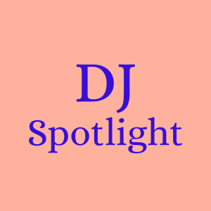 DJ Spotlight of the Week